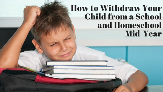 How to withdraw your child from a school and homeschool mid-year